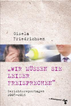 »Wir müssen Sie leider freisprechen« von Friedrichsen,  Gisela