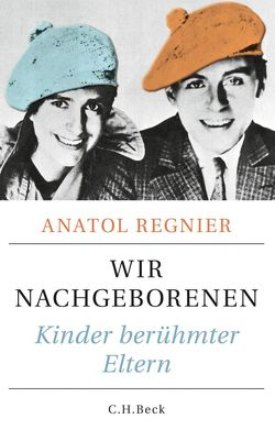 Wir Nachgeborenen von Regnier,  Anatol