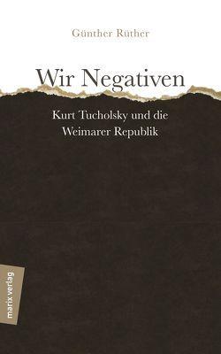 Wir Negativen von Rüther,  Günther