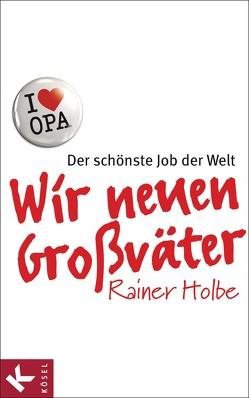 Wir neuen Großväter von Holbe,  Rainer