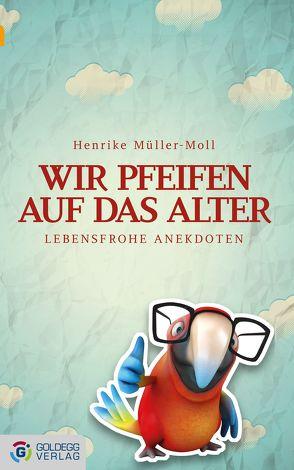 Wir pfeifen auf das Alter von Müller-Moll,  Henrike
