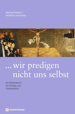… wir predigen nicht uns selbst von Herbst,  Michael, Schneider,  Matthias