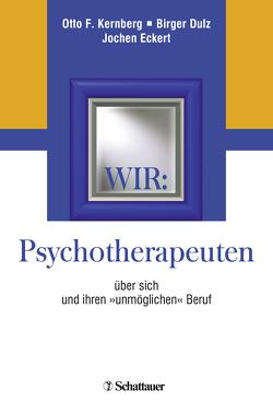 """Wir: Psychotherapeuten über sich und ihren """"unmöglichen"""" Beruf von Dulz,  Birger, Eckert,  Jochen, Holler,  Petra, Kernberg,  Otto F."""