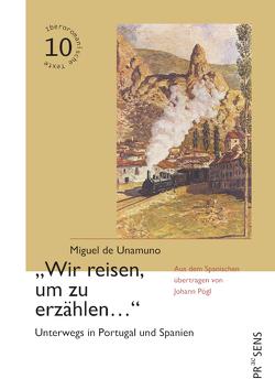 """""""Wir reisen, um zu erzählen…"""" von Pögl,  Johann, Unamuno,  Miguel de"""