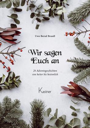 Wir sagen Euch an von Brandl,  Uwe Bernd, Stein Regina - Lektorat,  Lang Monika - Layout