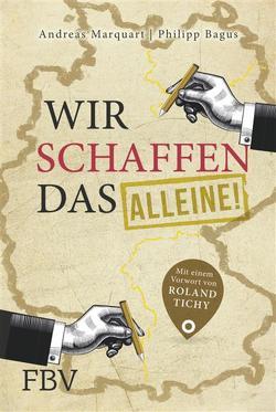 Wir schaffen das – alleine! von Bagus,  Philipp, Marquart,  Andreas, Tichy,  Roland