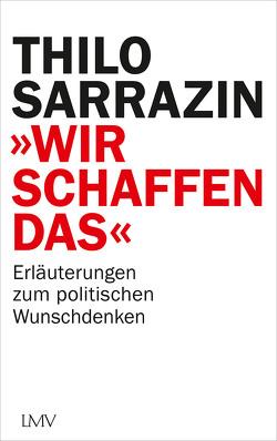 """""""Wir schaffen das"""" von Sarrazin,  Thilo"""