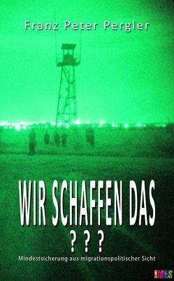 Wir schaffen das??? von Pergler,  Franz P, Stolz,  Armin