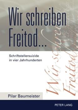 Wir schreiben Freitod… von Baumeister,  Pilar