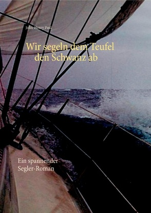 Wir segeln dem Teufel den Schwanz ab von Naumann,  Hans