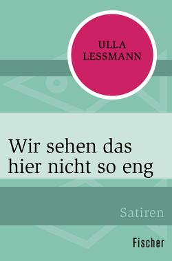 Wir sehen das hier nicht so eng von Lessmann,  Ulla