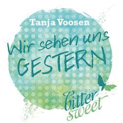 Wir sehen uns GESTERN von Voosen,  Tanja