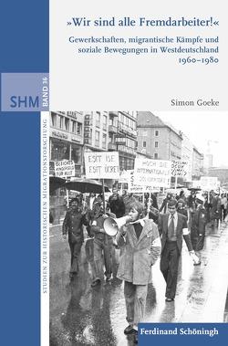 """""""Wir sind alle Fremdarbeiter!"""" von Goeke,  Simon"""