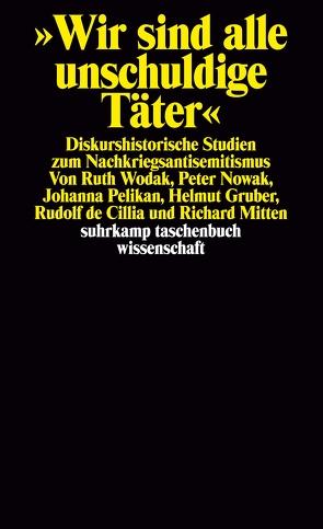Wir sind alle unschuldige Täter von Gruber,  Helmut, Mitten,  Richard, Nowak,  Peter, Pelikan,  Johanna, Wodak,  Ruth, Zilia,  Rudolf de