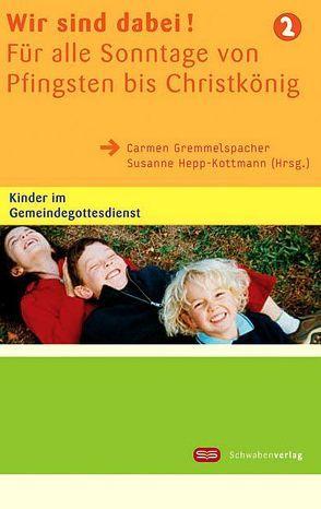 Wir sind dabei! Für alle Sonntage von Pfingsten bis Christkönig von Gremmelspacher,  Carmen, Hepp-Kottmann,  Susanne