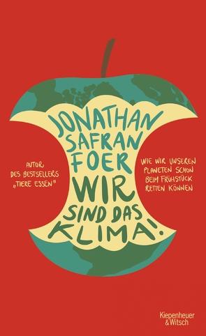 Wir sind das Klima! von Foer,  Jonathan Safran, Jacobs,  Stefanie, Schönherr,  Jan