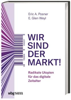 Wir sind der Markt! von Posner,  Eric, Weyl,  E.