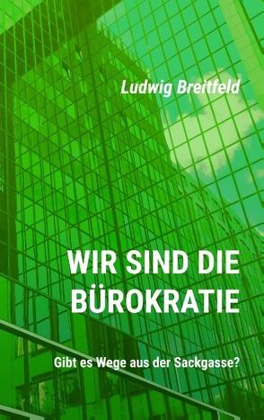 Wir sind die Bürokratie von Breitfeld,  Ludwig