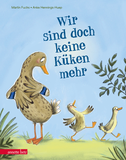 Wir sind doch keine Küken mehr von Fuchs,  Martin, Hennings-Huep,  Anke