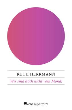 Wir sind doch nicht vom Mond! von Gatermann,  Helga, Herrmann,  Ruth
