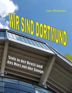 Wir sind Dortmund von Flechtner,  Lea