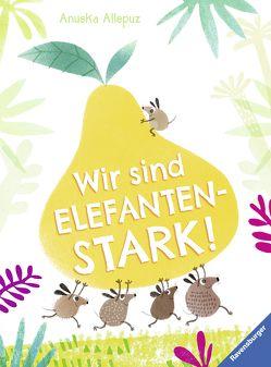 Wir sind elefantenstark! von Allepuz,  Anuska, Gutzschhahn,  Uwe-Michael