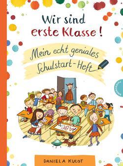 Wir sind erste Klasse! Mein echt geniales Schulstart-Heft von Kulot,  Daniela