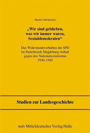 Wir sind geblieben, was wir immer waren, Sozialdemokraten von Freitag,  Werner, Herlemann,  Beatrix, Pollmann,  Klaus E, Puhle,  Matthias