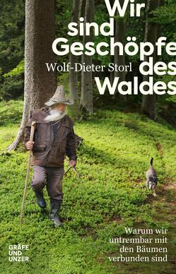 Wir sind Geschöpfe des Waldes von Storl,  Wolf-Dieter