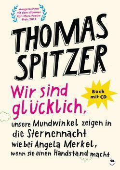 Wir sind glücklich, unsere Mundwinkel zeigen in die Sternennacht wie bei Angela Merkel, wenn sie einen Handstand macht von Spitzer,  Thomas