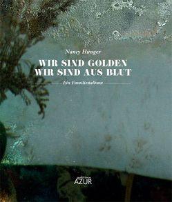 Wir sind golden, wir sind aus Blut von Berner,  Andreas, Hünger,  Nancy
