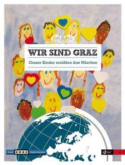 Wir sind Graz von Nagl,  Siegfried, Volksschulkinder,  Grazer, Wanko,  Martin G.