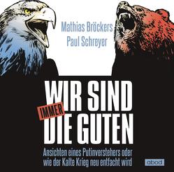 Wir sind immer die Guten von Schreyer,  Paul, Wolf,  Klaus B.