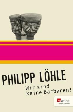 Wir sind keine Barbaren! von Löhle,  Philipp