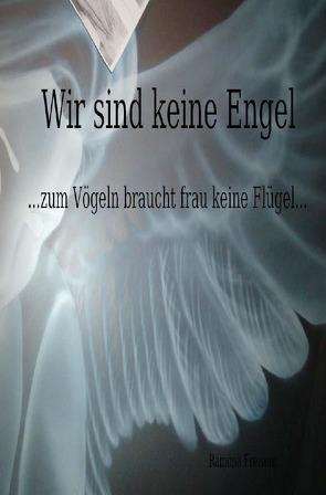 Wir sind keine Engel …zum Vögeln braucht frau keine Flügel… von Freisem,  Ramona