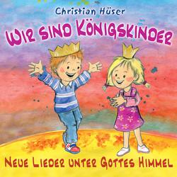 Wir sind Königskinder von Hüser,  Christian