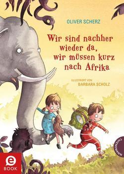 Wir sind nachher wieder da, wir müssen kurz nach Afrika von Scherz,  Oliver, Scholz,  Barbara