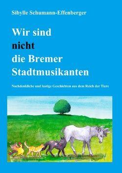 Wir sind nicht die Bremer Stadtmusikanten von Schumann-Effenberger,  Sibylle