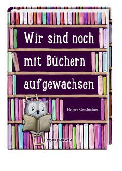 Wir sind noch mit Büchern aufgewachsen von Röckenhaus,  Kordula