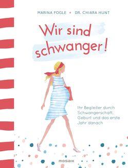Wir sind schwanger! von Fogle,  Marina, Hunt,  Chiara, Spangler,  Bettina