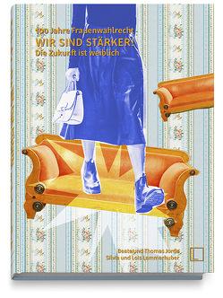 WIR SIND STÄRKER! 100 Jahre Frauenwahlrecht von Jorda,  Beate, Jorda,  Thomas, Lammerhuber,  Lois, Lammerhuber,  Silvia