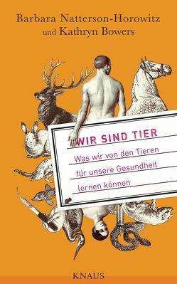 Wir sind Tier von Bowers,  Kathryn, Natterson-Horowitz,  Barbara, Reichholf,  Josef H., Warmuth,  Susanne