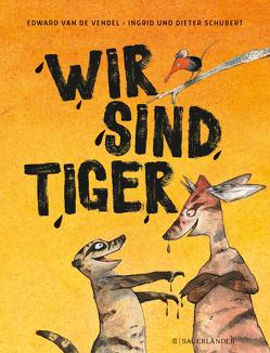 Wir sind Tiger von Schubert,  Dieter, Schubert,  Ingrid, Schweikart,  Eva, van de Vendel,  Edward van de