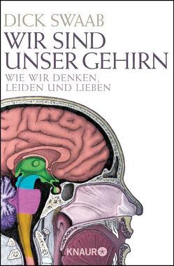 Wir sind unser Gehirn von Jänicke,  Bärbel, Müller-Haas,  Marlene, Swaab,  Dick