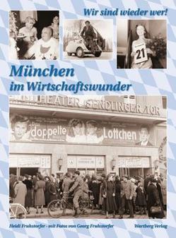 Wir sind wieder wer! München in den Wirtschaftswunderjahren von Fruhstorfer,  Heidi