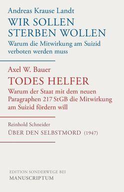 Wir sollen sterben wollen/Todes Helfer/Über den Selbstmord von Bauer,  Axel W., Krause Landt,  Andreas, Schneider,  Reinhold