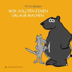 Wir sollten einen Urlaub machen von Ganser,  Fritz