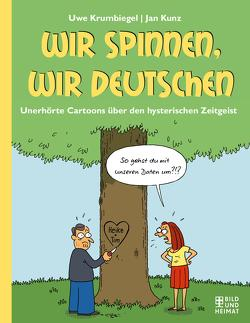 Wir spinnen, wir Deutschen von Krumbiegel,  Uwe, Kunz,  Jan
