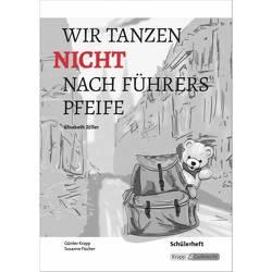 Wir tanzen nicht nach Führers Pfeife – Elisabeth Zöller von Fischer,  S., Krapp,  Günter