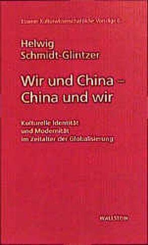 Wir und China – China und wir von Schmidt-Glintzer,  Helwig